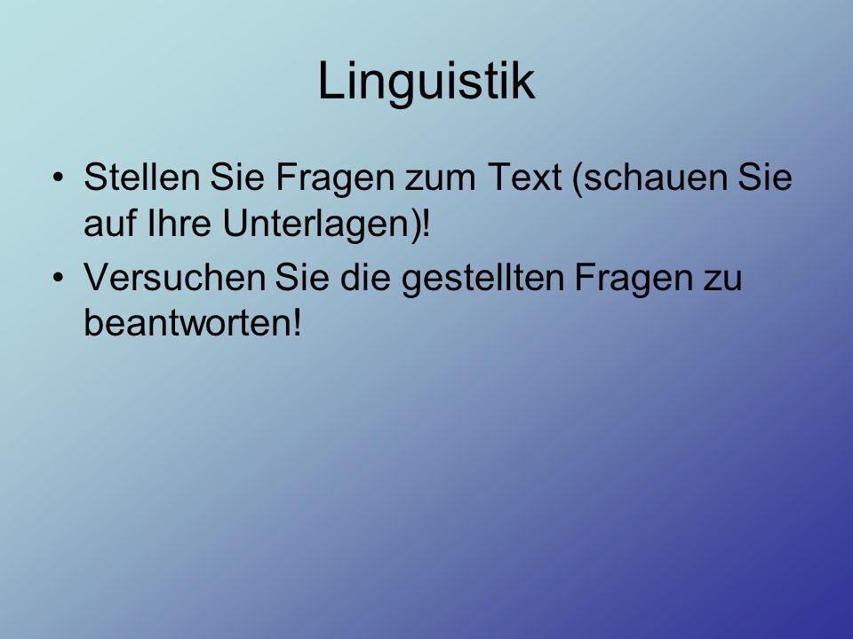 Linguistik Stellen Sie Fragen zum Text (schauen Sie auf Ihre Unterlagen).