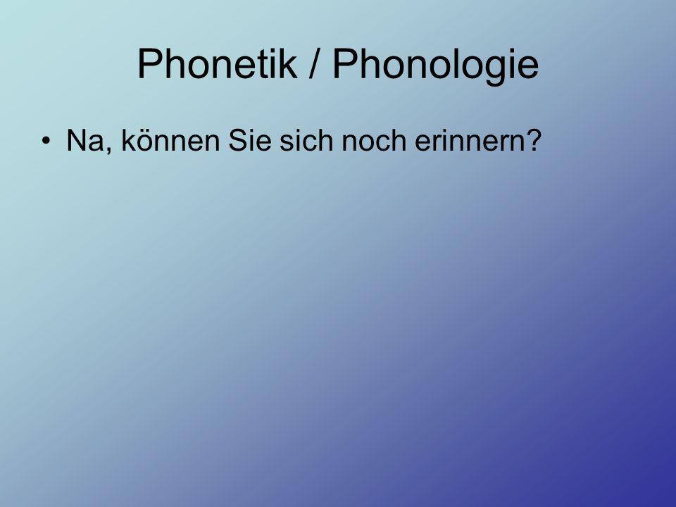 Phonetik / Phonologie Na, können Sie sich noch erinnern