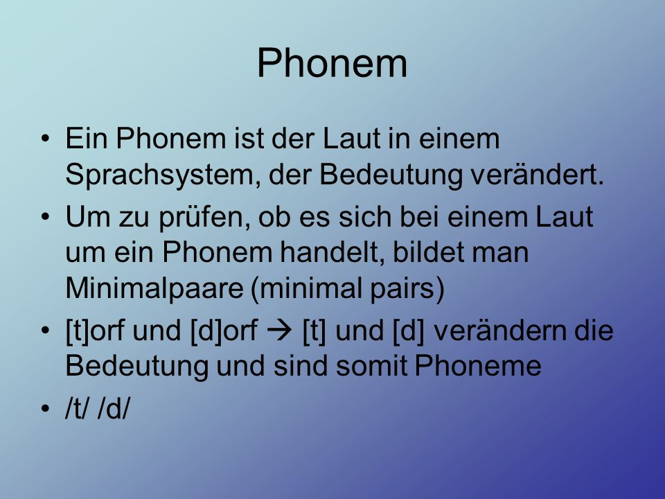 Phonem Ein Phonem ist der Laut in einem Sprachsystem, der Bedeutung verändert.