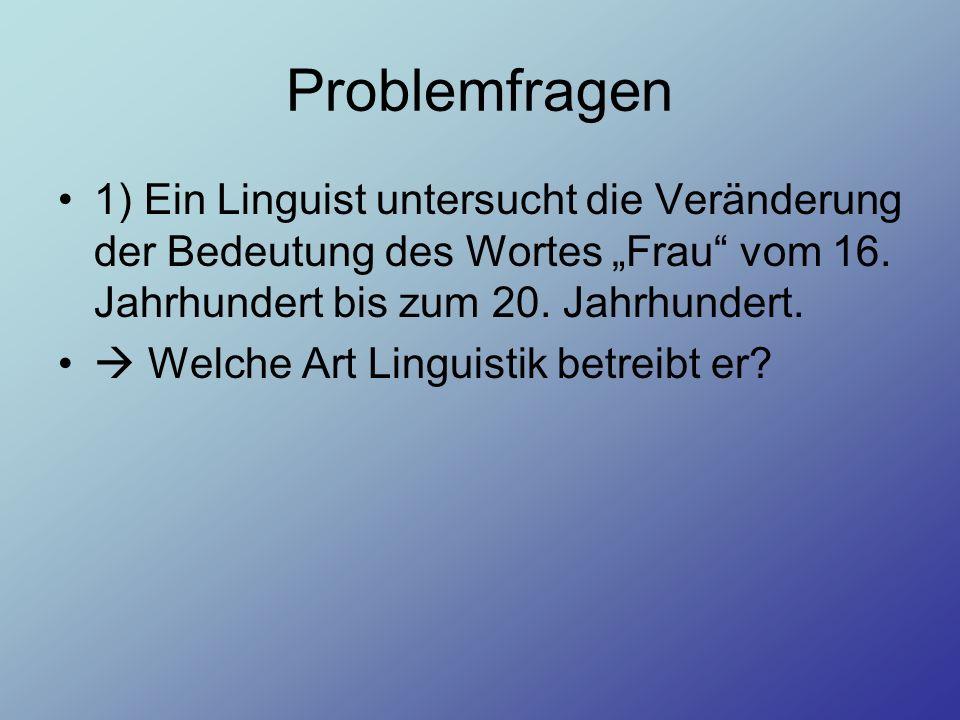 """Problemfragen1) Ein Linguist untersucht die Veränderung der Bedeutung des Wortes """"Frau vom 16. Jahrhundert bis zum 20. Jahrhundert."""