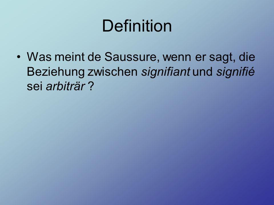 Definition Was meint de Saussure, wenn er sagt, die Beziehung zwischen signifiant und signifié sei arbiträr