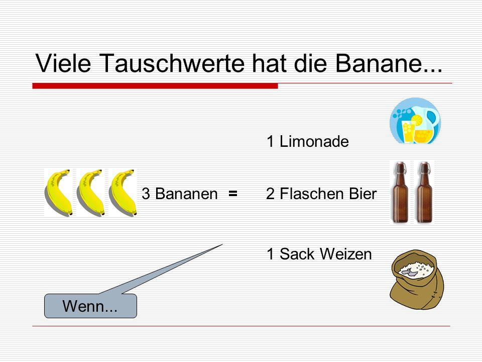 Viele Tauschwerte hat die Banane...