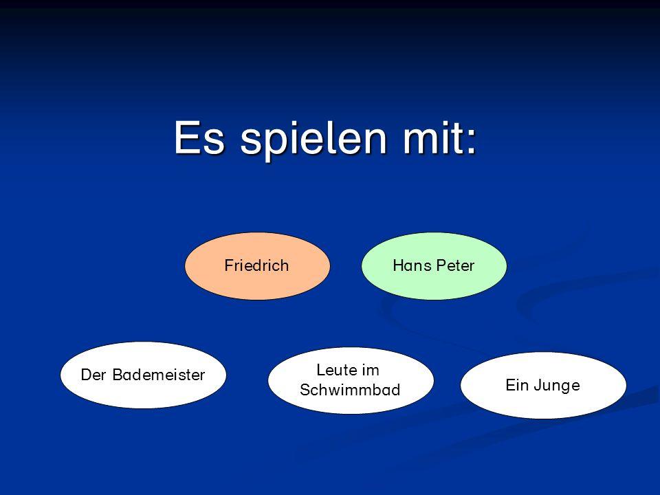 Es spielen mit: Friedrich Hans Peter Der Bademeister