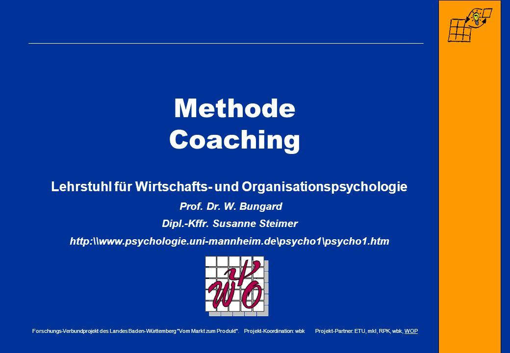 Methode Coaching Lehrstuhl für Wirtschafts- und Organisationspsychologie. Prof. Dr. W. Bungard. Dipl.-Kffr. Susanne Steimer.