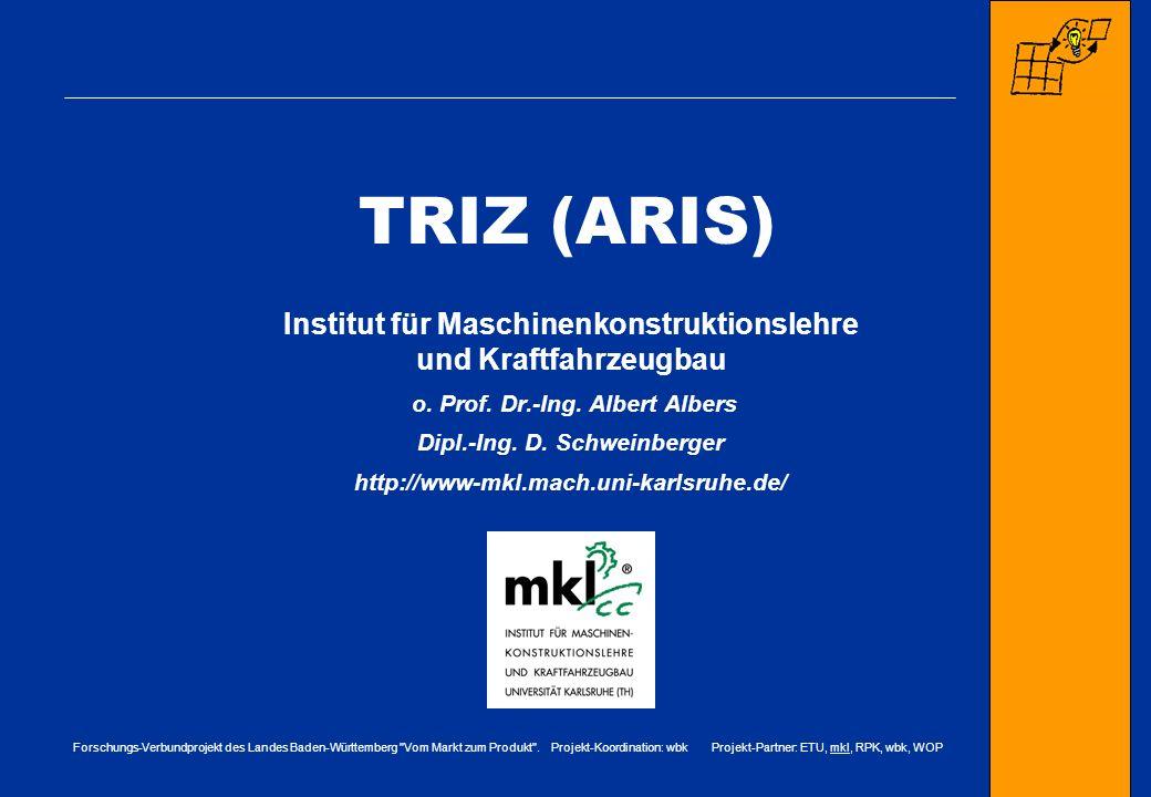 TRIZ (ARIS) Institut für Maschinenkonstruktionslehre und Kraftfahrzeugbau. o. Prof. Dr.-Ing. Albert Albers.