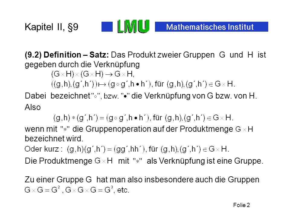 Kapitel II, §9 (9.2) Definition – Satz: Das Produkt zweier Gruppen G und H ist gegeben durch die Verknüpfung.