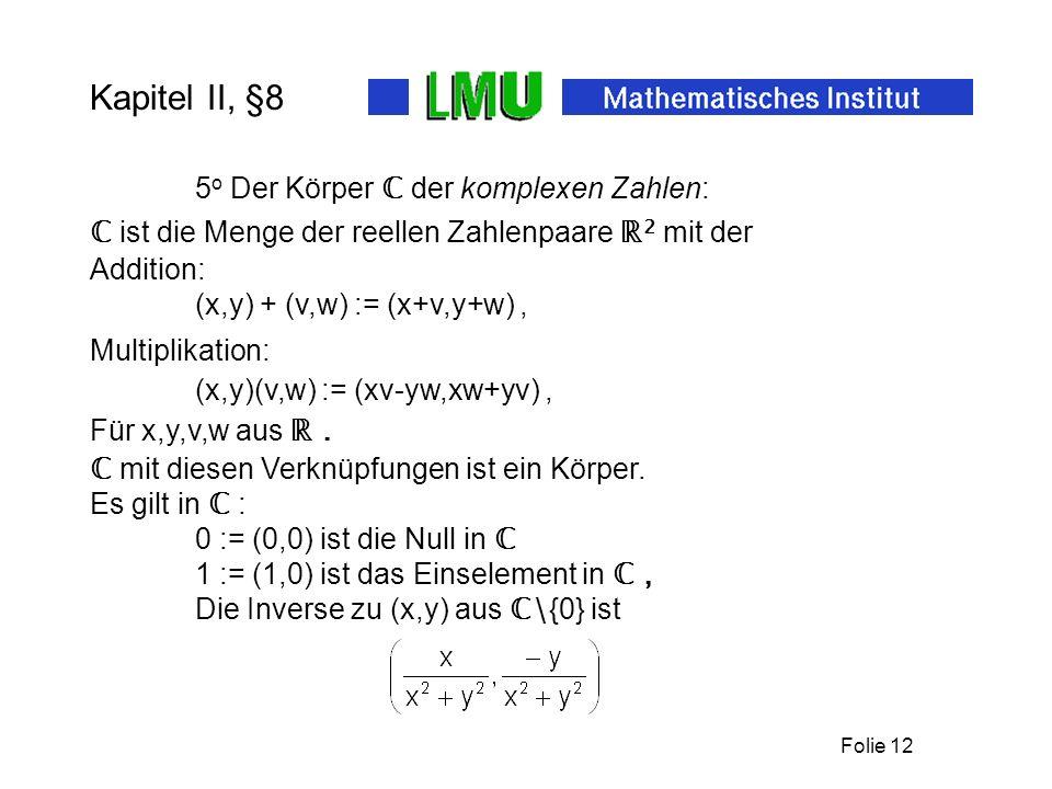 Kapitel II, §8 5o Der Körper ℂ der komplexen Zahlen: