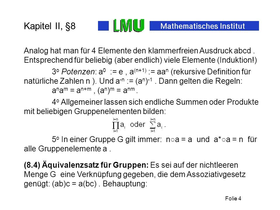 Kapitel II, §8Analog hat man für 4 Elemente den klammerfreien Ausdruck abcd . Entsprechend für beliebig (aber endlich) viele Elemente (Induktion!)