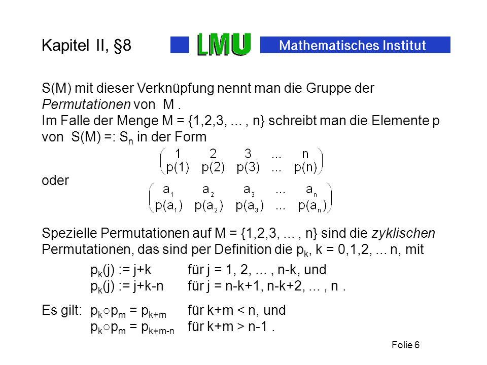 Kapitel II, §8S(M) mit dieser Verknüpfung nennt man die Gruppe der Permutationen von M .