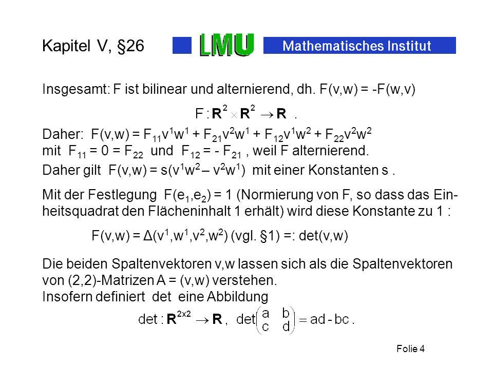 Kapitel V, §26 Insgesamt: F ist bilinear und alternierend, dh. F(v,w) = -F(w,v) Daher: F(v,w) = F11v1w1 + F21v2w1 + F12v1w2 + F22v2w2.