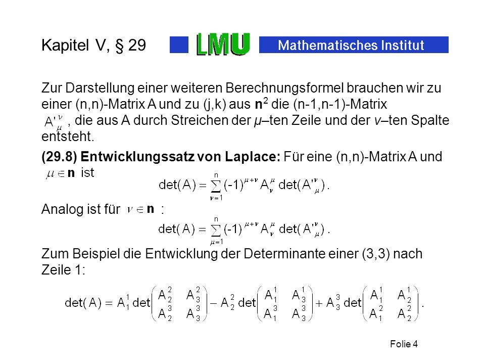 Kapitel V, § 29 Zur Darstellung einer weiteren Berechnungsformel brauchen wir zu einer (n,n)-Matrix A und zu (j,k) aus n2 die (n-1,n-1)-Matrix.