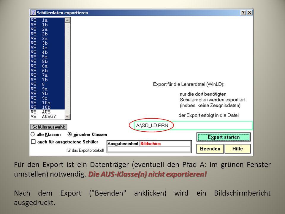 Für den Export ist ein Datenträger (eventuell den Pfad A: im grünen Fenster umstellen) notwendig. Die AUS-Klasse(n) nicht exportieren!