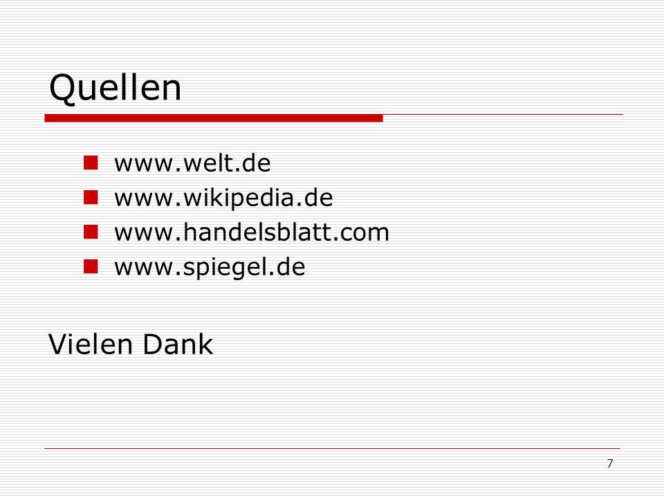 Quellen Vielen Dank www.welt.de www.wikipedia.de www.handelsblatt.com