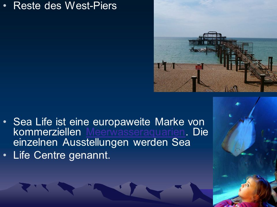 Reste des West-PiersSea Life ist eine europaweite Marke von kommerziellen Meerwasseraquarien. Die einzelnen Ausstellungen werden Sea.