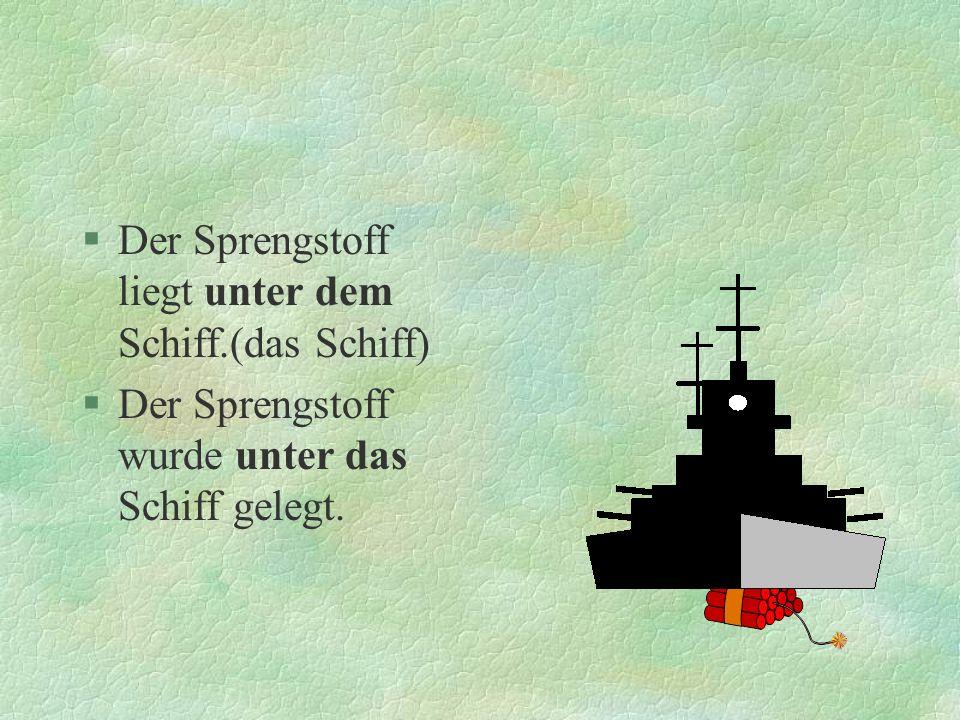 Der Sprengstoff liegt unter dem Schiff.(das Schiff)