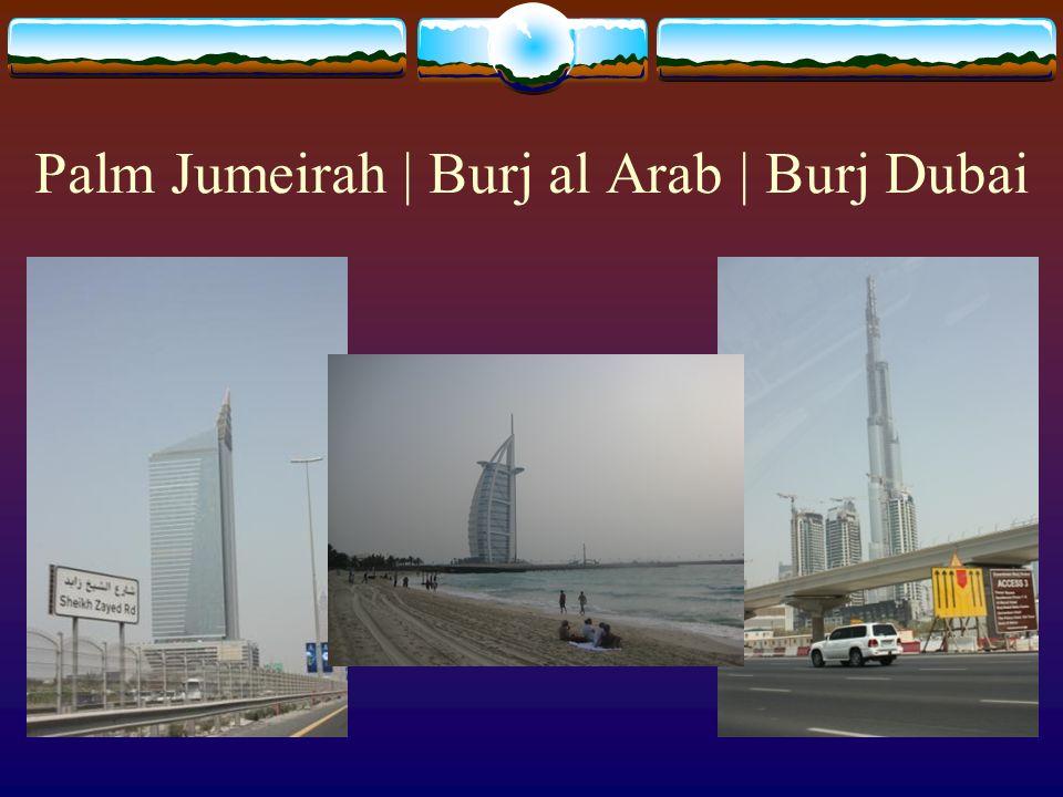 Palm Jumeirah | Burj al Arab | Burj Dubai
