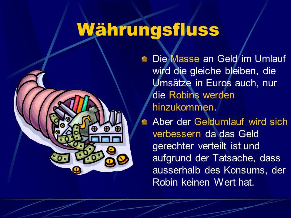 Währungsfluss Die Masse an Geld im Umlauf wird die gleiche bleiben, die Umsätze in Euros auch, nur die Robins werden hinzukommen.