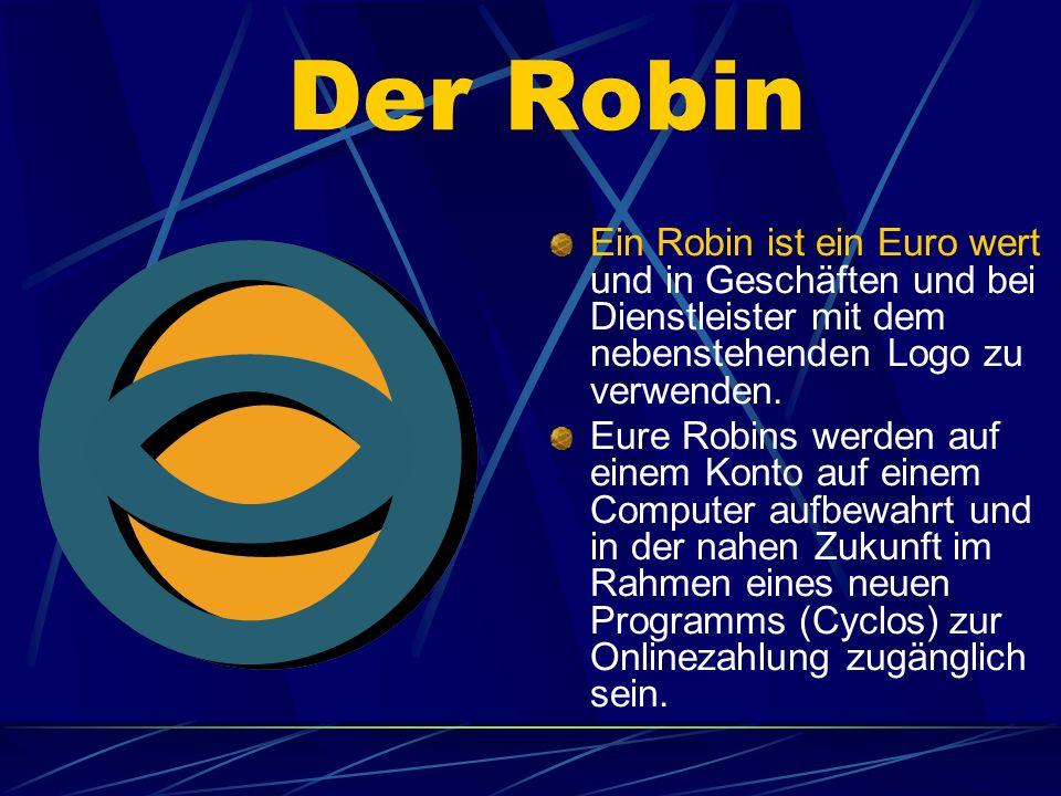 Der Robin Ein Robin ist ein Euro wert und in Geschäften und bei Dienstleister mit dem nebenstehenden Logo zu verwenden.