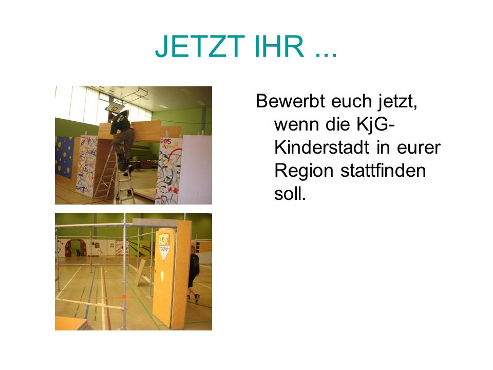 JETZT IHR ... Bewerbt euch jetzt, wenn die KjG-Kinderstadt in eurer Region stattfinden soll.