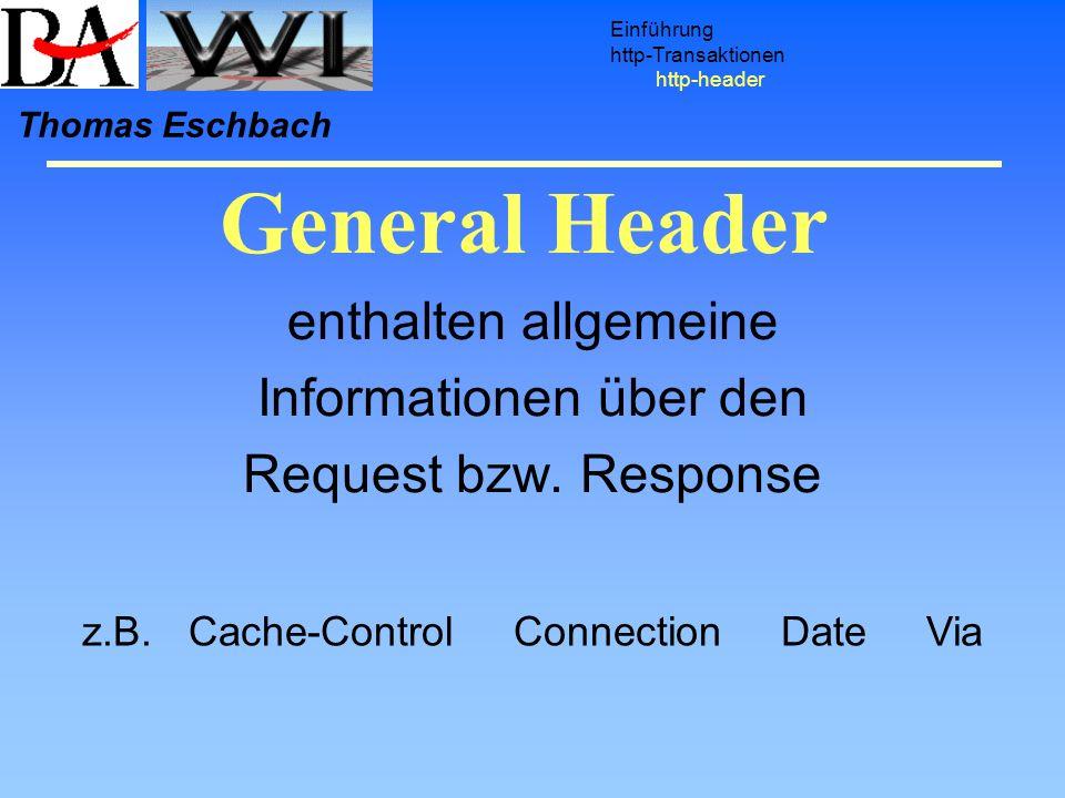 enthalten allgemeine Informationen über den Request bzw. Response