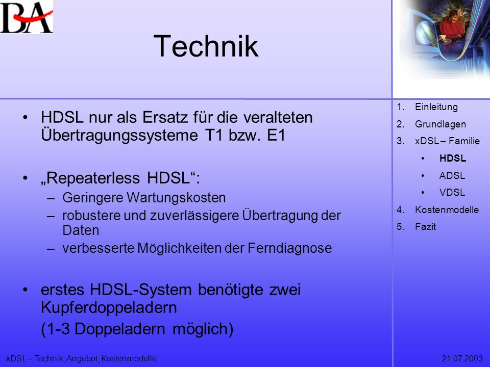 Technik Einleitung. Grundlagen. xDSL – Familie. HDSL. ADSL. VDSL. Kostenmodelle. Fazit.