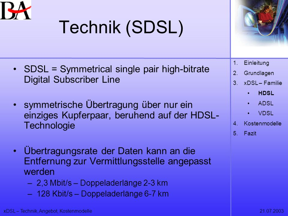 Technik (SDSL) Einleitung. Grundlagen. xDSL – Familie. HDSL. ADSL. VDSL. Kostenmodelle. Fazit.