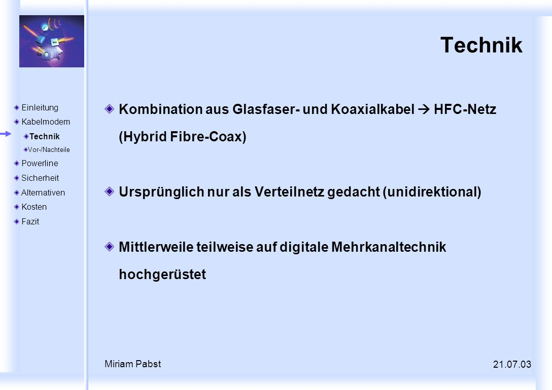 Technik Kombination aus Glasfaser- und Koaxialkabel  HFC-Netz (Hybrid Fibre-Coax) Ursprünglich nur als Verteilnetz gedacht (unidirektional)