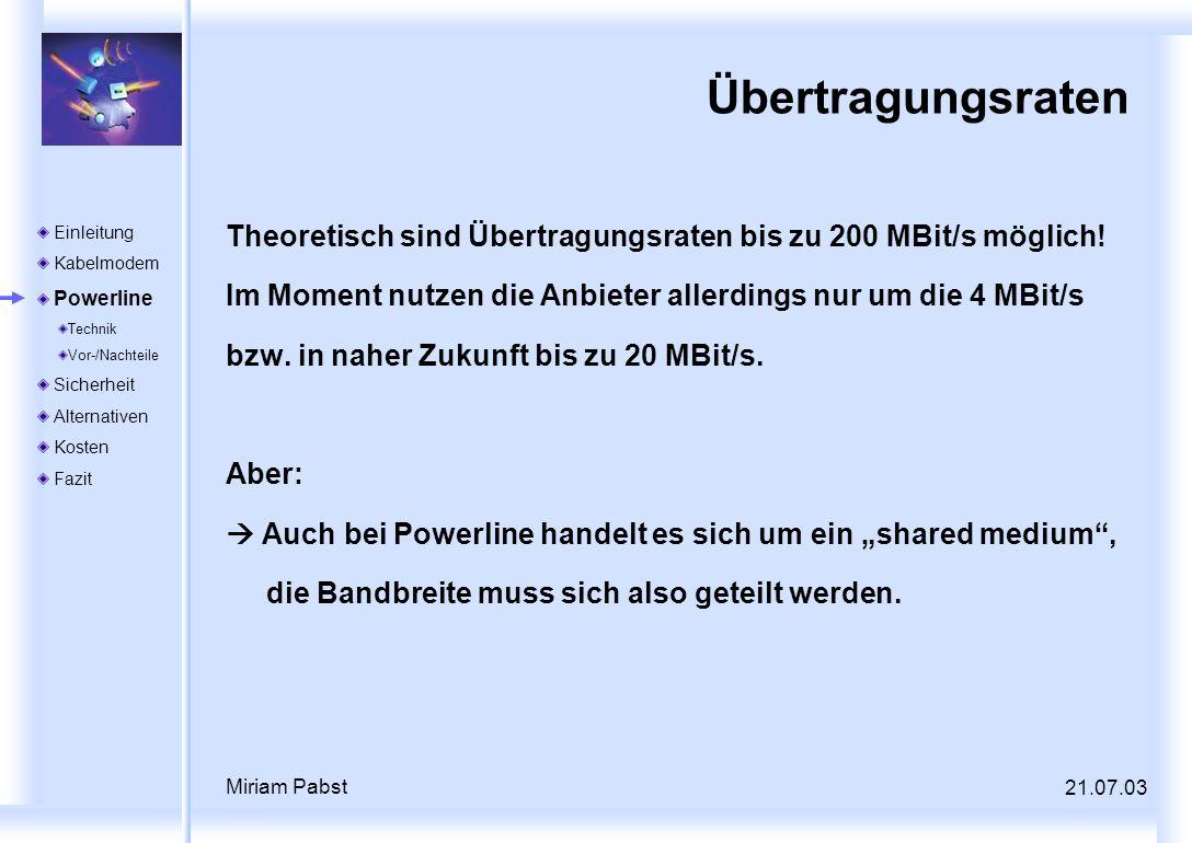 Übertragungsraten Theoretisch sind Übertragungsraten bis zu 200 MBit/s möglich! Im Moment nutzen die Anbieter allerdings nur um die 4 MBit/s.