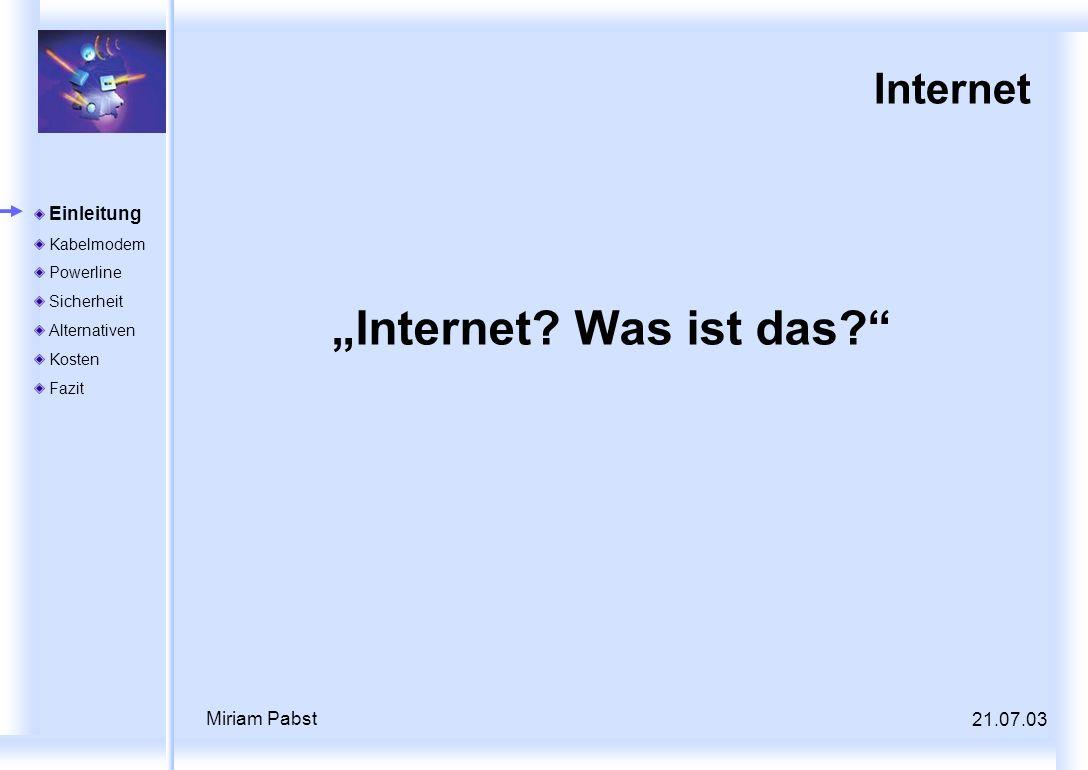 """""""Internet Was ist das Internet Miriam Pabst 21.07.03 Einleitung"""