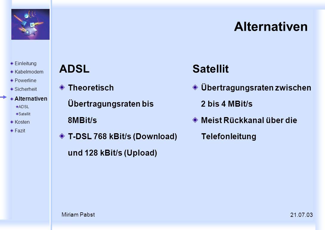 Alternativen ADSL Satellit Theoretisch Übertragungsraten bis 8MBit/s