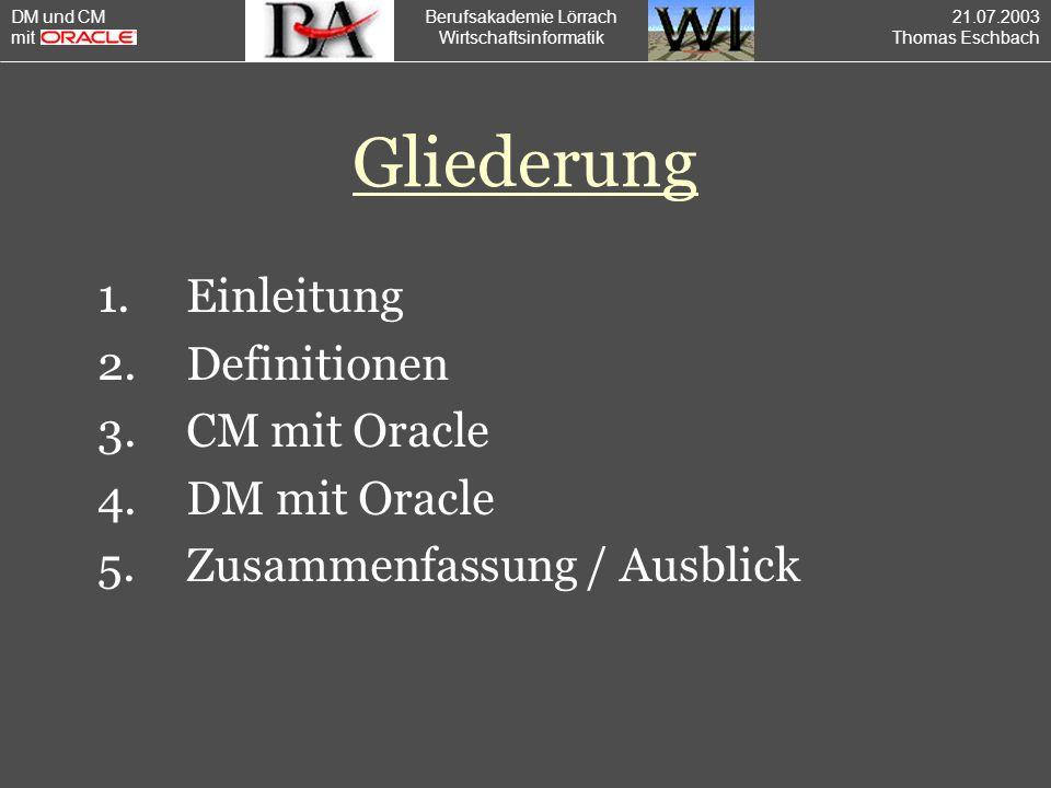 Gliederung 1. Einleitung 2. Definitionen 3. CM mit Oracle