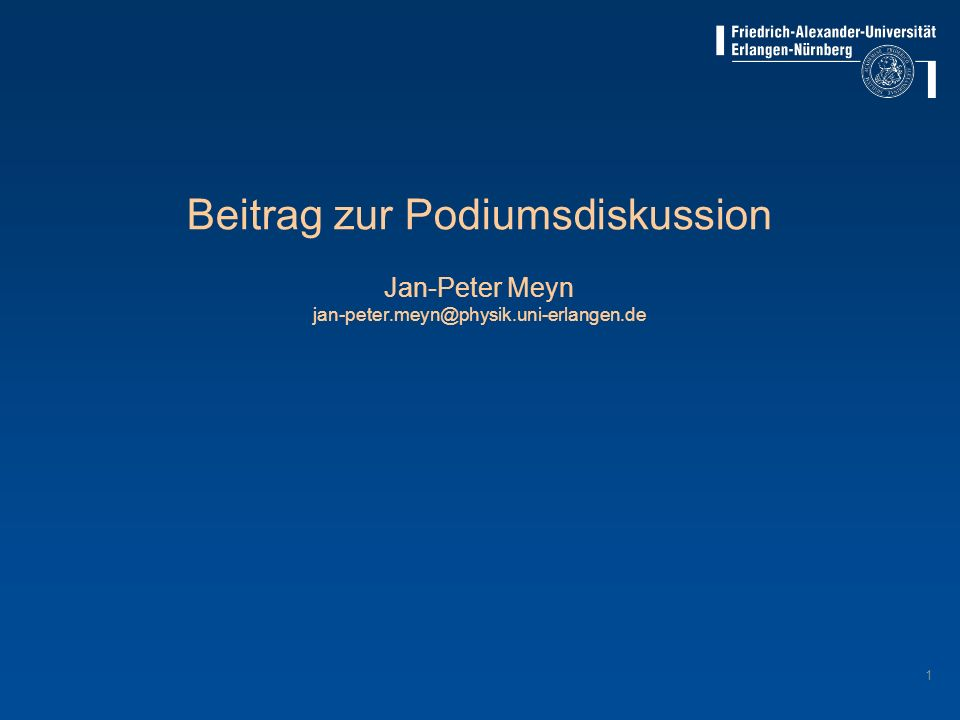 Beitrag zur Podiumsdiskussion Jan-Peter Meyn jan-peter. meyn@physik