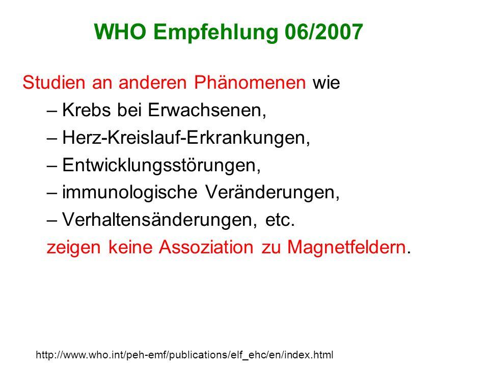 WHO Empfehlung 06/2007 Studien an anderen Phänomenen wie