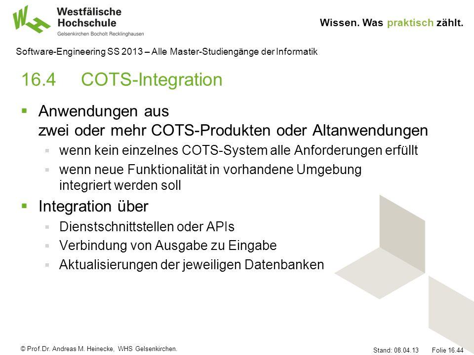 16.4 COTS-Integration Anwendungen aus zwei oder mehr COTS-Produkten oder Altanwendungen. wenn kein einzelnes COTS-System alle Anforderungen erfüllt.