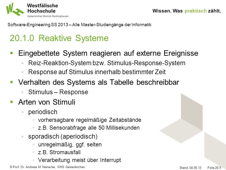 20.1.0 Reaktive Systeme Eingebettete System reagieren auf externe Ereignisse. Reiz-Reaktion-System bzw. Stimulus-Response-System.