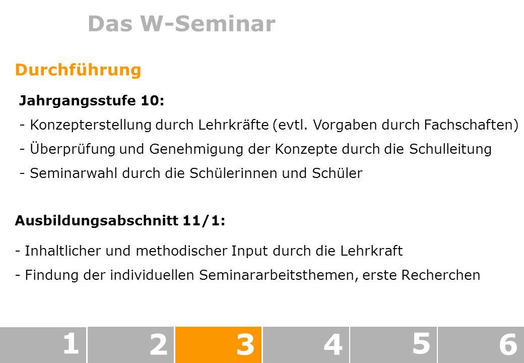 1 2 3 4 5 6 Das W-Seminar Durchführung Jahrgangsstufe 10: