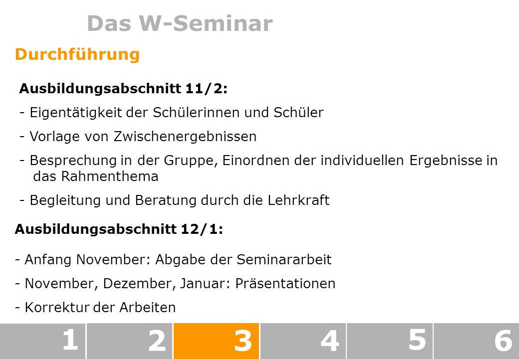 1 2 3 4 5 6 Das W-Seminar Durchführung Ausbildungsabschnitt 11/2: