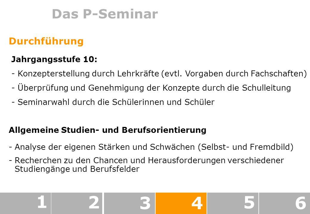 1 2 3 4 5 6 Das P-Seminar Durchführung Jahrgangsstufe 10: