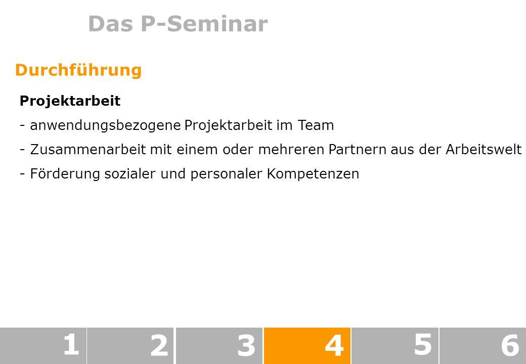 1 2 3 4 5 6 Das P-Seminar Durchführung Projektarbeit