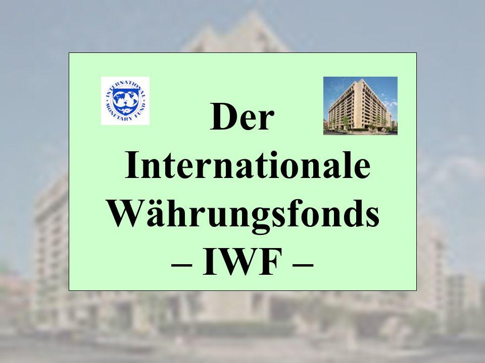 Der Internationale Währungsfonds – IWF –