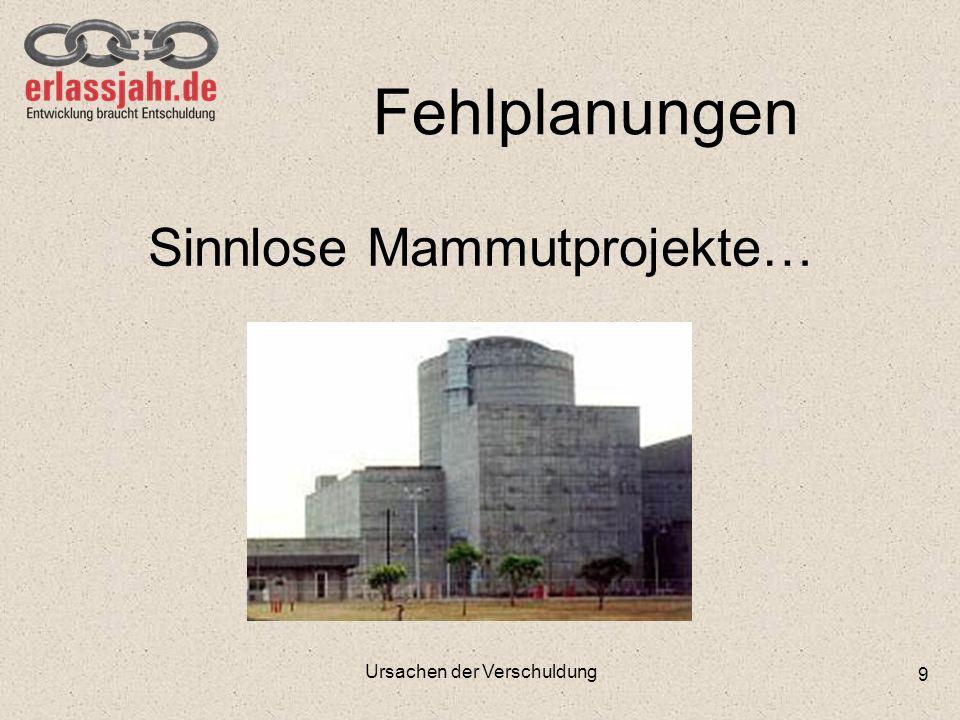 Fehlplanungen Sinnlose Mammutprojekte… Ursachen der Verschuldung