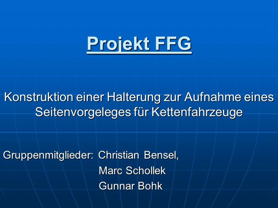 Projekt FFG Konstruktion einer Halterung zur Aufnahme eines Seitenvorgeleges für Kettenfahrzeuge. Gruppenmitglieder: Christian Bensel,
