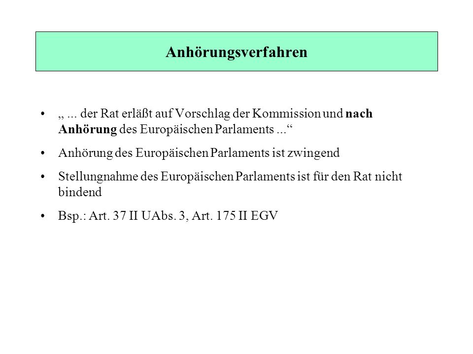 """Anhörungsverfahren """" ... der Rat erläßt auf Vorschlag der Kommission und nach Anhörung des Europäischen Parlaments ..."""