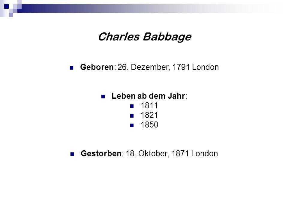 Charles Babbage Geboren: 26. Dezember, 1791 London Leben ab dem Jahr: