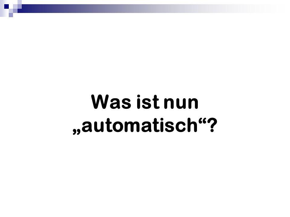 """Was ist nun """"automatisch"""