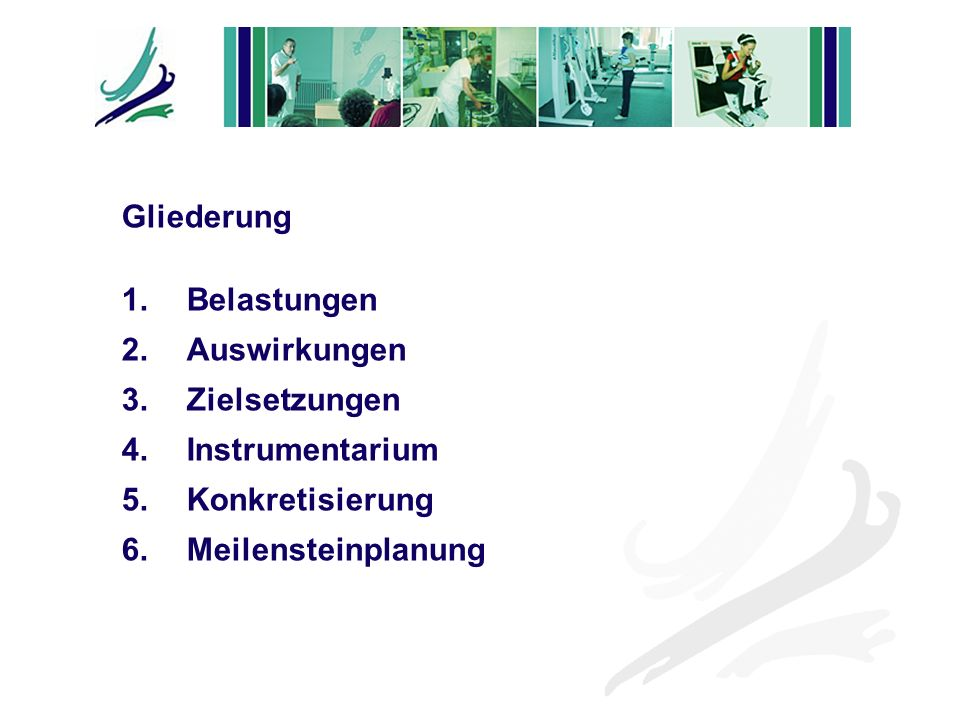 Gliederung 1. Belastungen 2. Auswirkungen. 3. Zielsetzungen 4. Instrumentarium. 5. Konkretisierung.