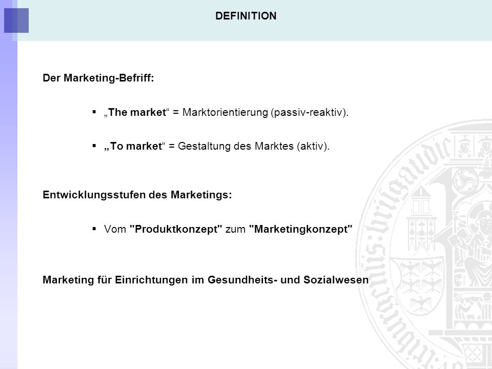 "DEFINITION Der Marketing-Befriff: ""The market = Marktorientierung (passiv-reaktiv). ""To market = Gestaltung des Marktes (aktiv)."