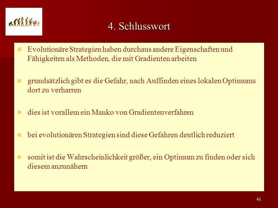 4. Schlusswort Evolutionäre Strategien haben durchaus andere Eigenschaften und Fähigkeiten als Methoden, die mit Gradienten arbeiten.