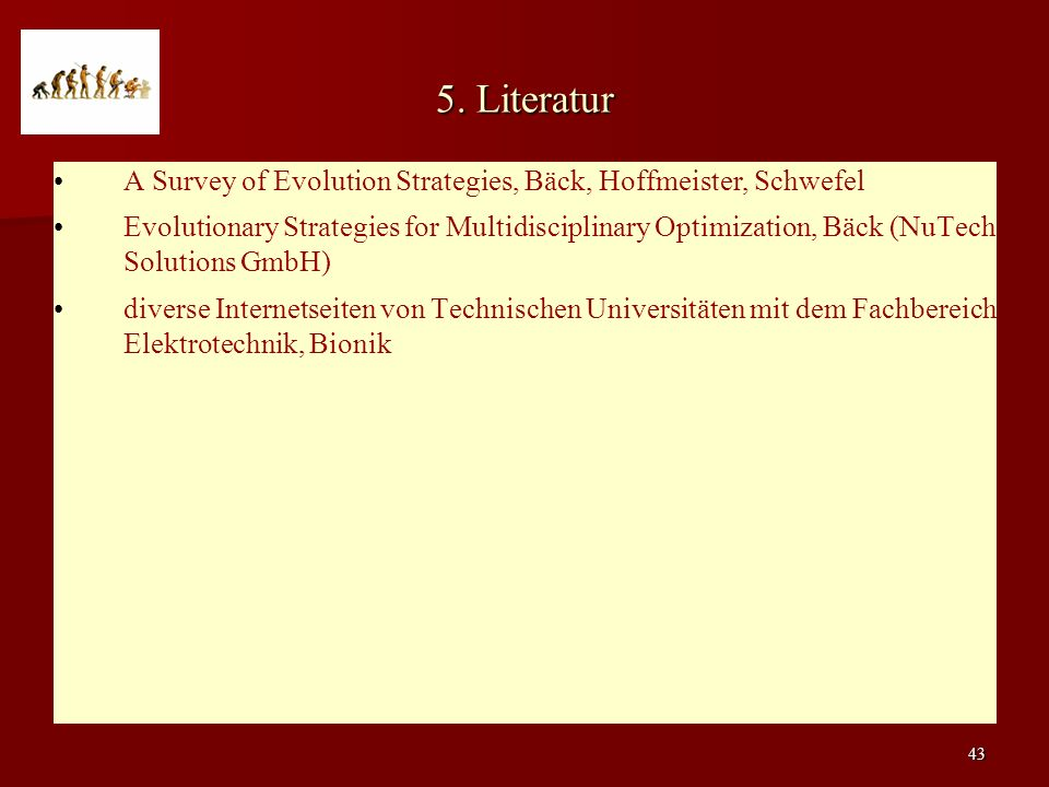 5. Literatur A Survey of Evolution Strategies, Bäck, Hoffmeister, Schwefel.