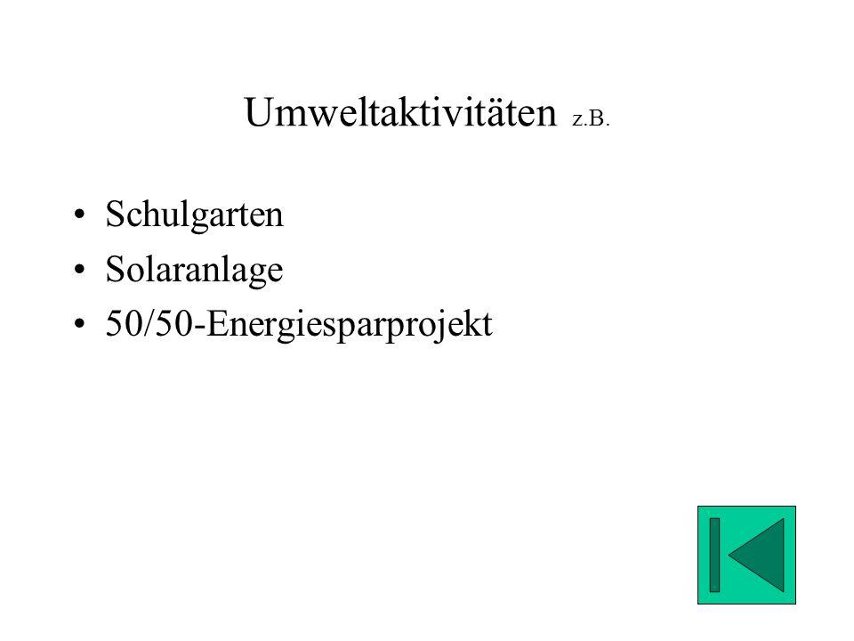 Umweltaktivitäten z.B. Schulgarten Solaranlage